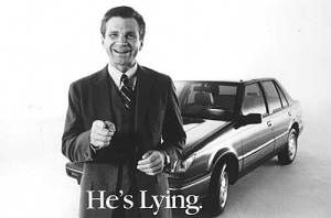 Joe Isuzu (a ficticious character) Lied all the time, with a smile on his face.  Isuzu used this character to sell cars.